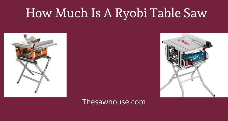 How Much Is A Ryobi Table Saw