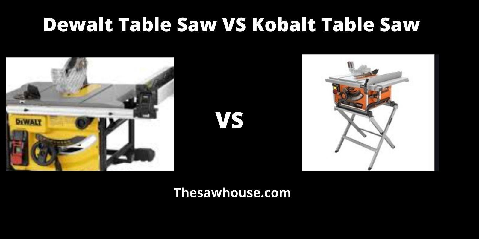 Dewalt Table Saw VS Kobalt Table Saw.