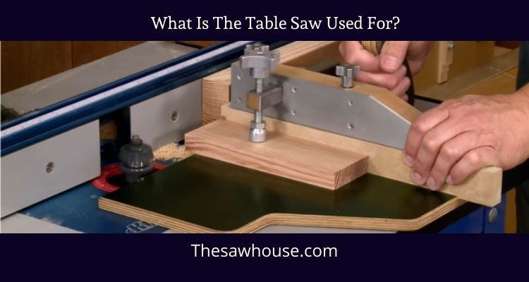 What is the table saw used for?
