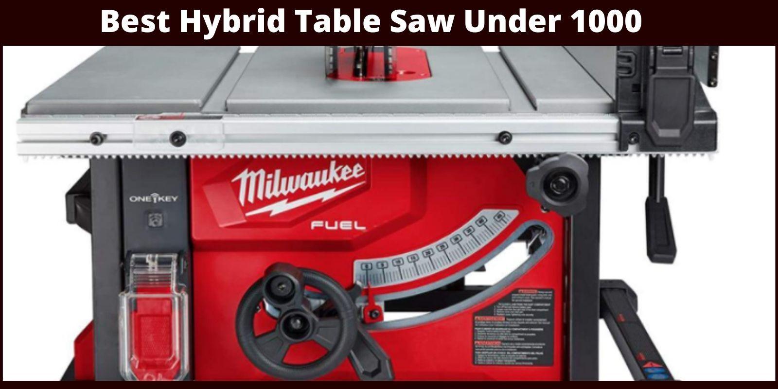 Best Hybrid Table Saw Under 1000